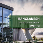 Future of Real Estate in Bangladesh (Part-6)